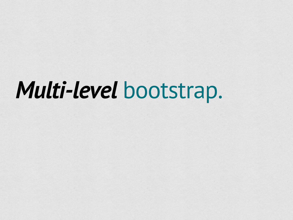 Multi-level bootstrap.