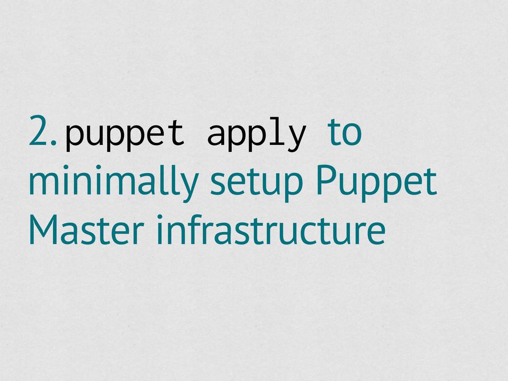 2. puppet apply to minimally setup Puppet Maste...
