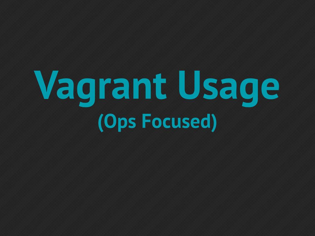 Vagrant Usage (Ops Focused)