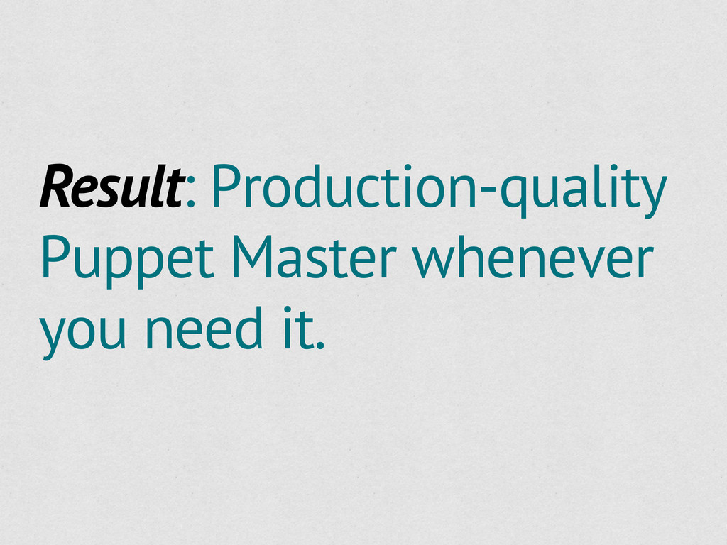 Result: Production-quality Puppet Master whenev...
