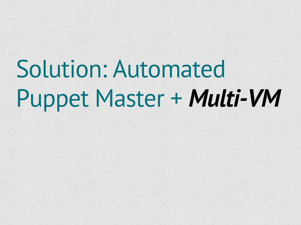 Solution: Automated Puppet Master + Multi-VM