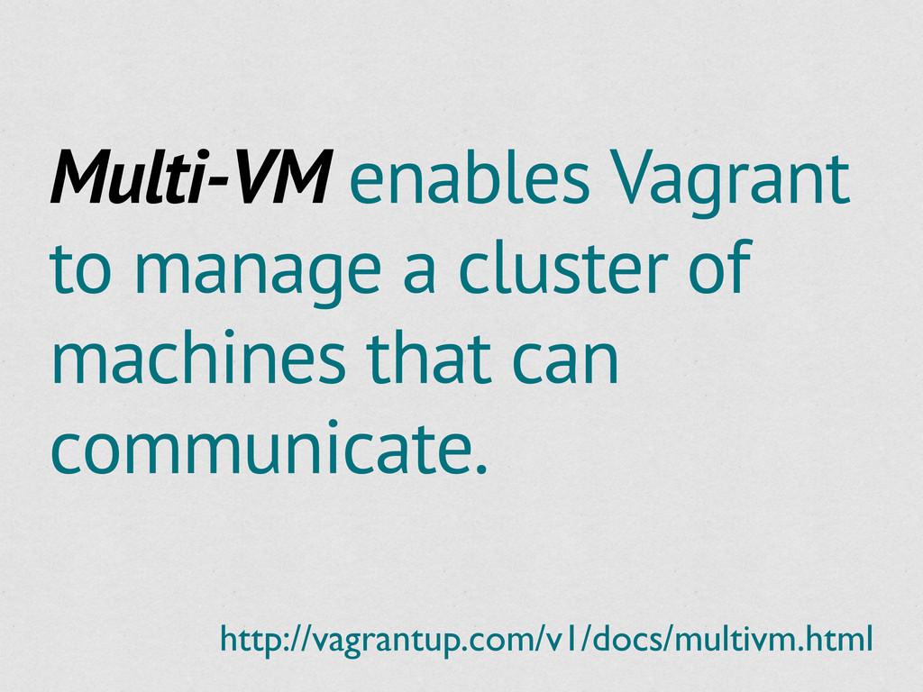 Multi-VM enables Vagrant to manage a cluster of...
