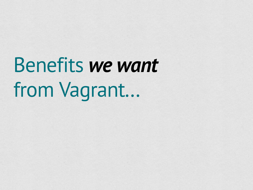 Benefits we want from Vagrant...