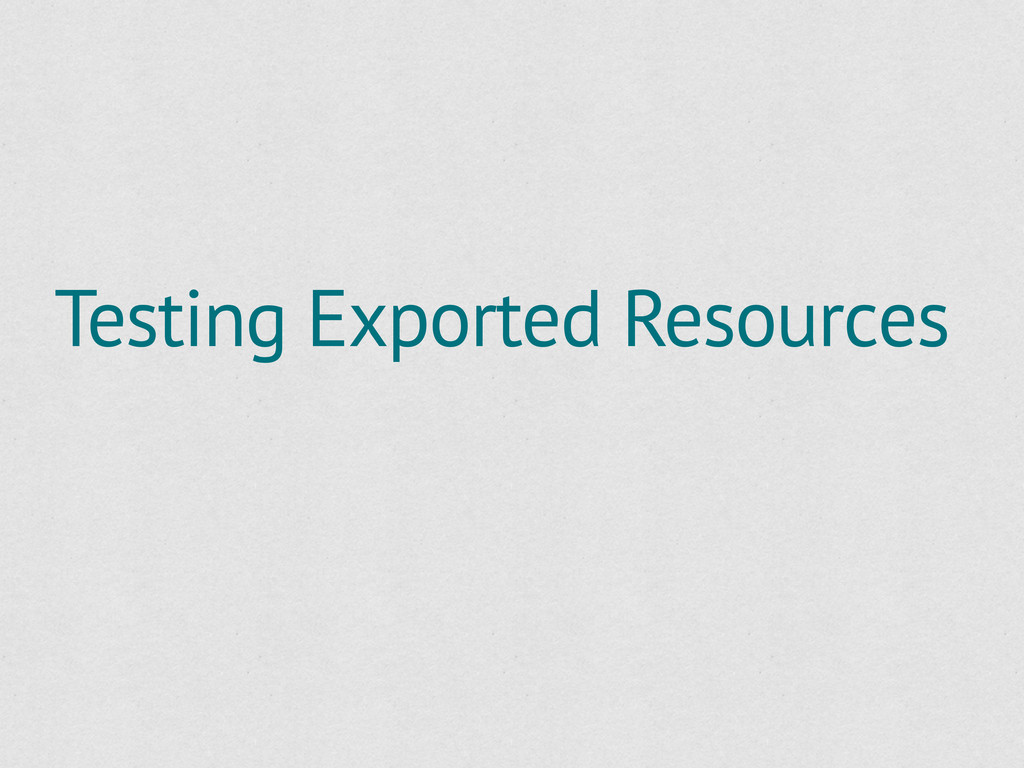 Testing Exported Resources