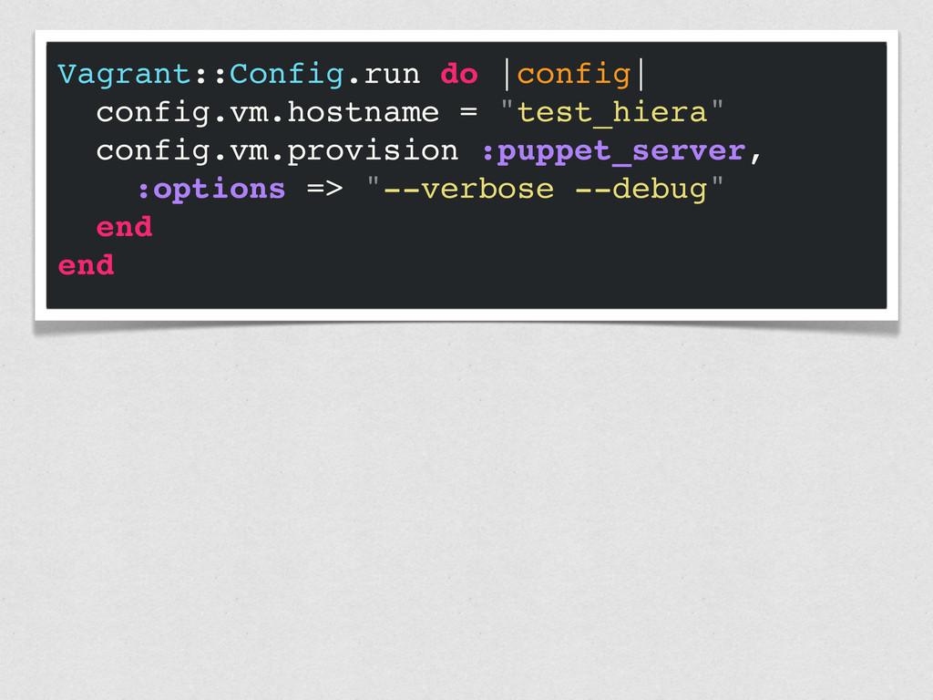 Vagrant::Config.run do  config  config.vm.hostn...