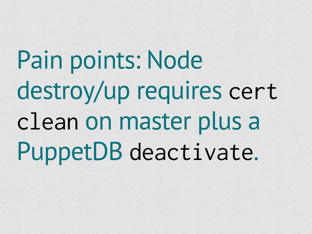 Pain points: Node destroy/up requires cert clea...