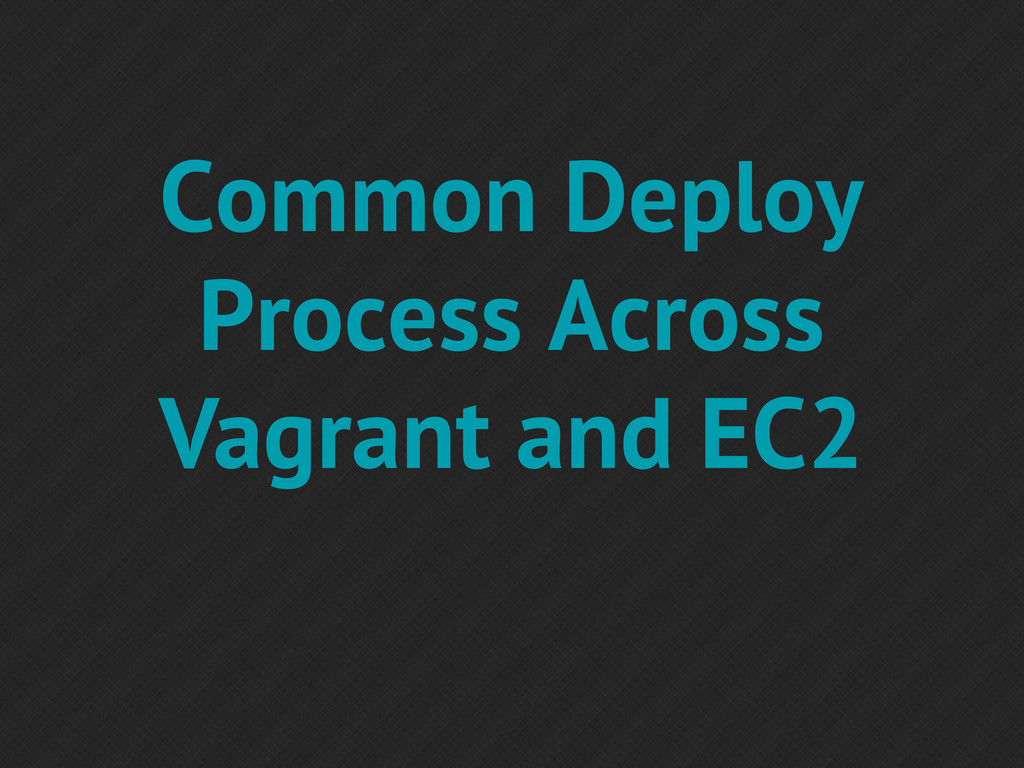 Common Deploy Process Across Vagrant and EC2