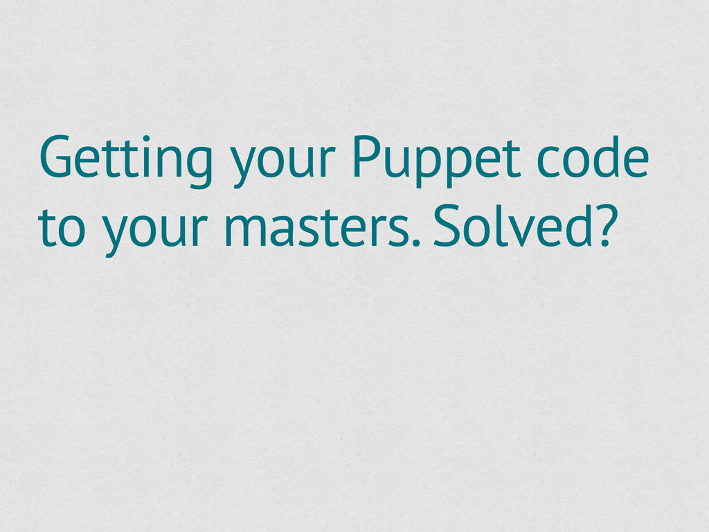 Getting your Puppet code to your masters. Solve...