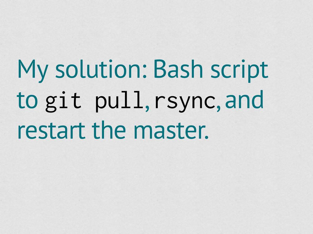 My solution: Bash script to git pull, rsync, an...