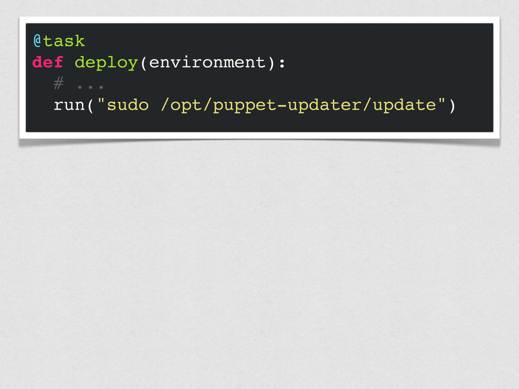 """@task def deploy(environment): # ... run(""""sudo ..."""
