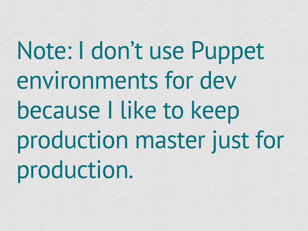 Note: I don't use Puppet environments for dev b...