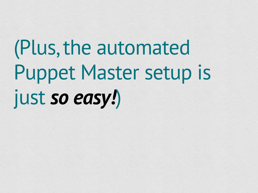 (Plus, the automated Puppet Master setup is jus...