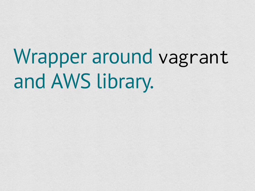 Wrapper around vagrant and AWS library.