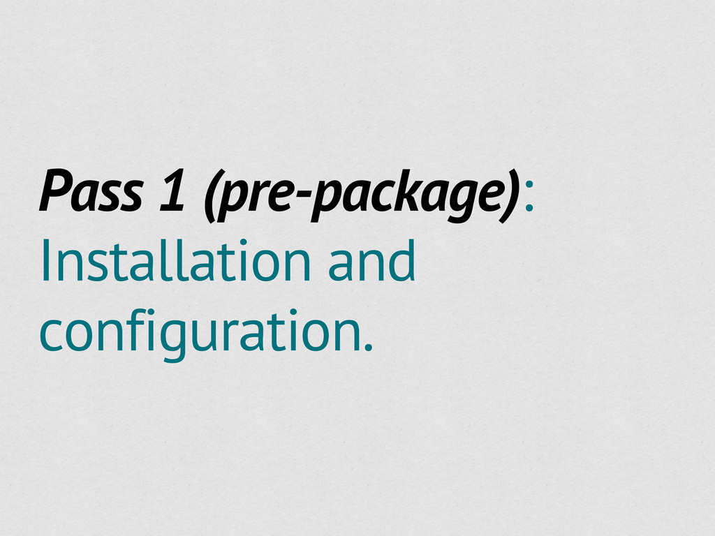 Pass 1 (pre-package): Installation and configur...