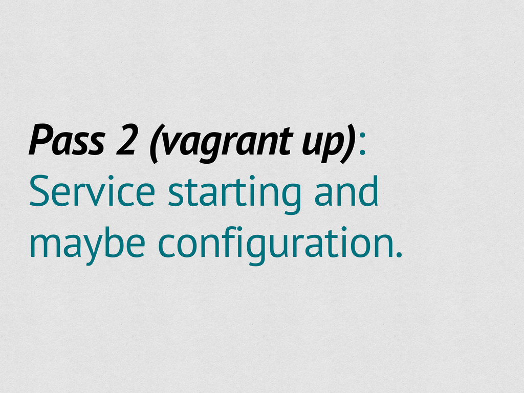 Pass 2 (vagrant up): Service starting and maybe...