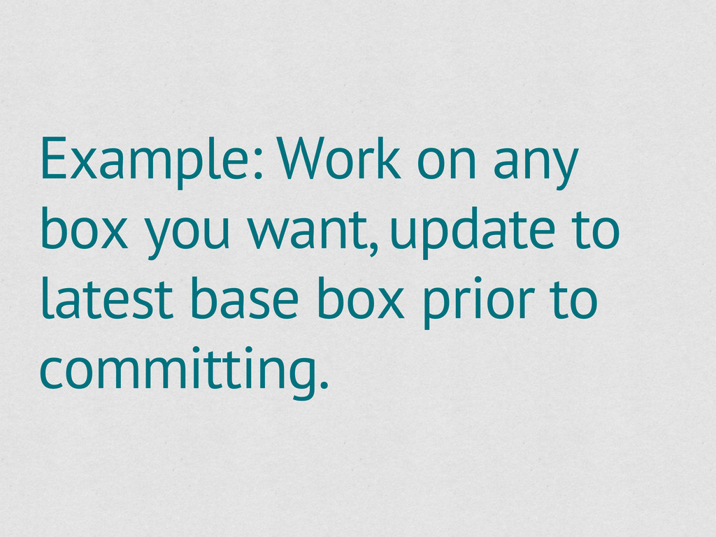 Example: Work on any box you want, update to la...