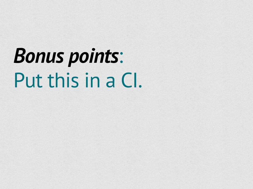 Bonus points: Put this in a CI.