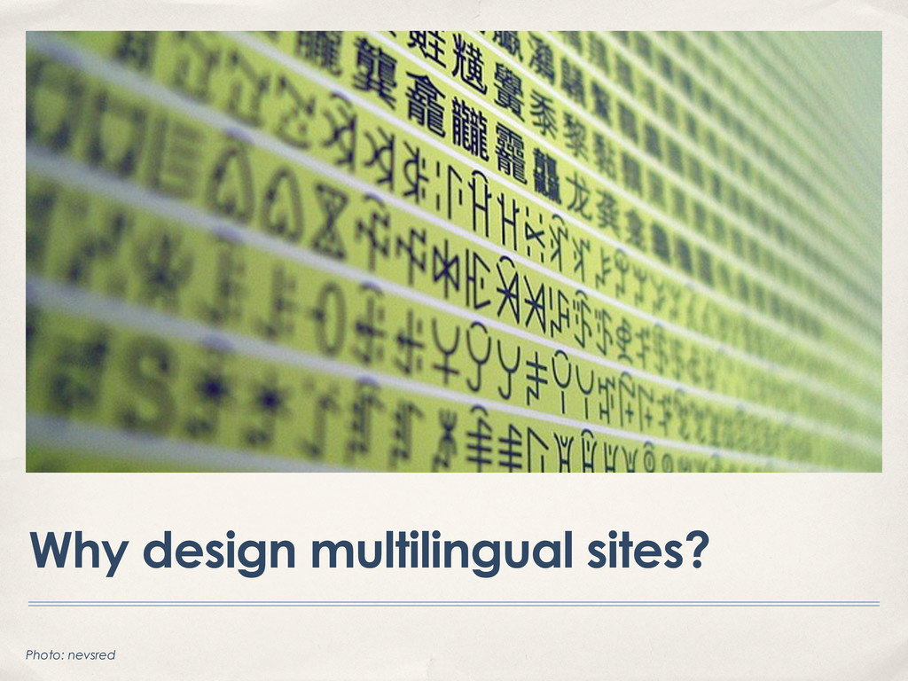 Why design multilingual sites? Photo: nevsred