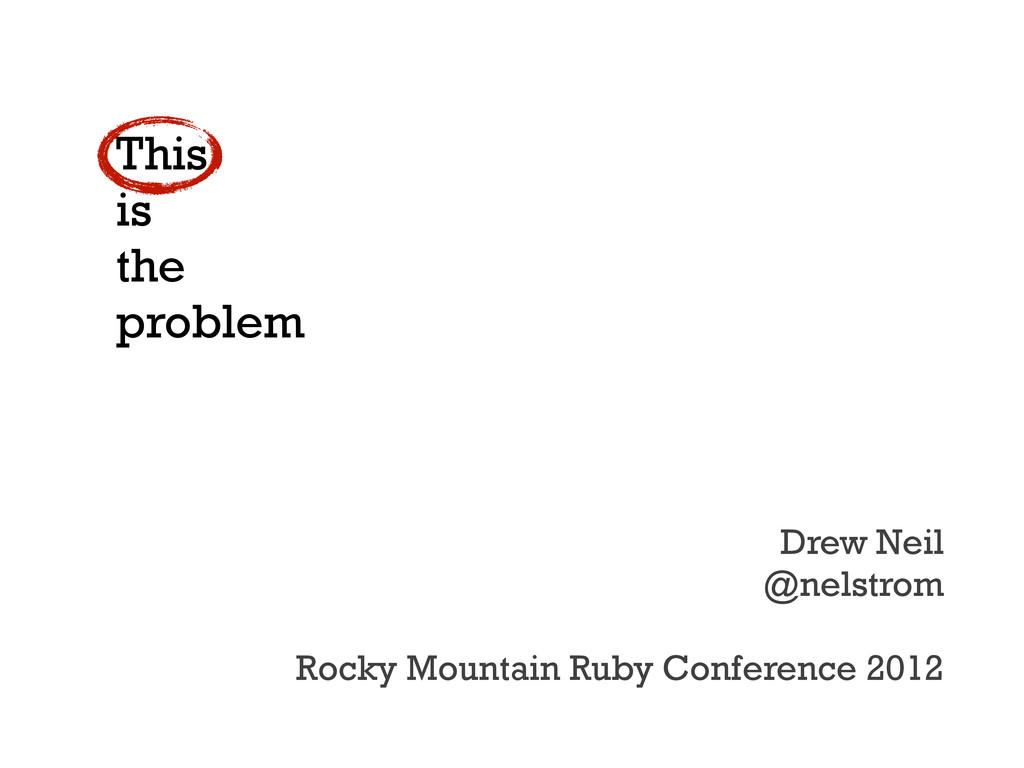 This is the problem Drew Neil @nelstrom Rocky M...