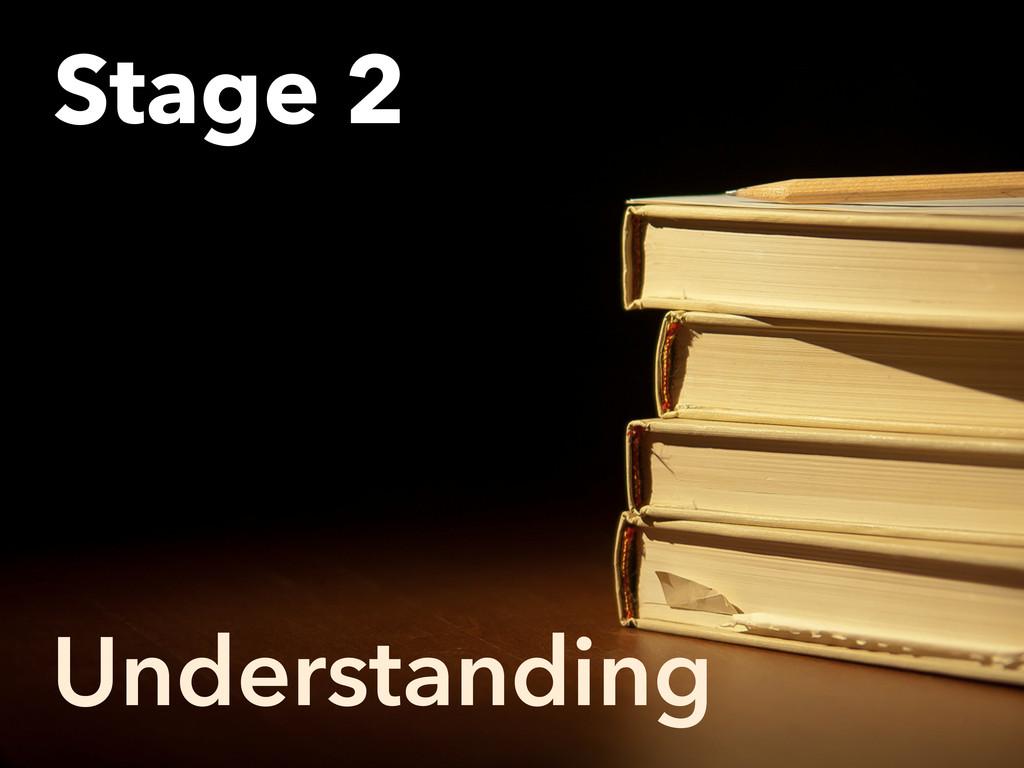 Understanding Stage 2