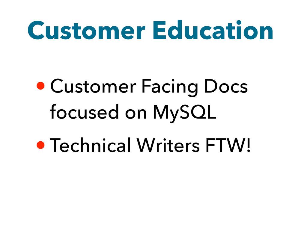 Customer Education • Customer Facing Docs focus...