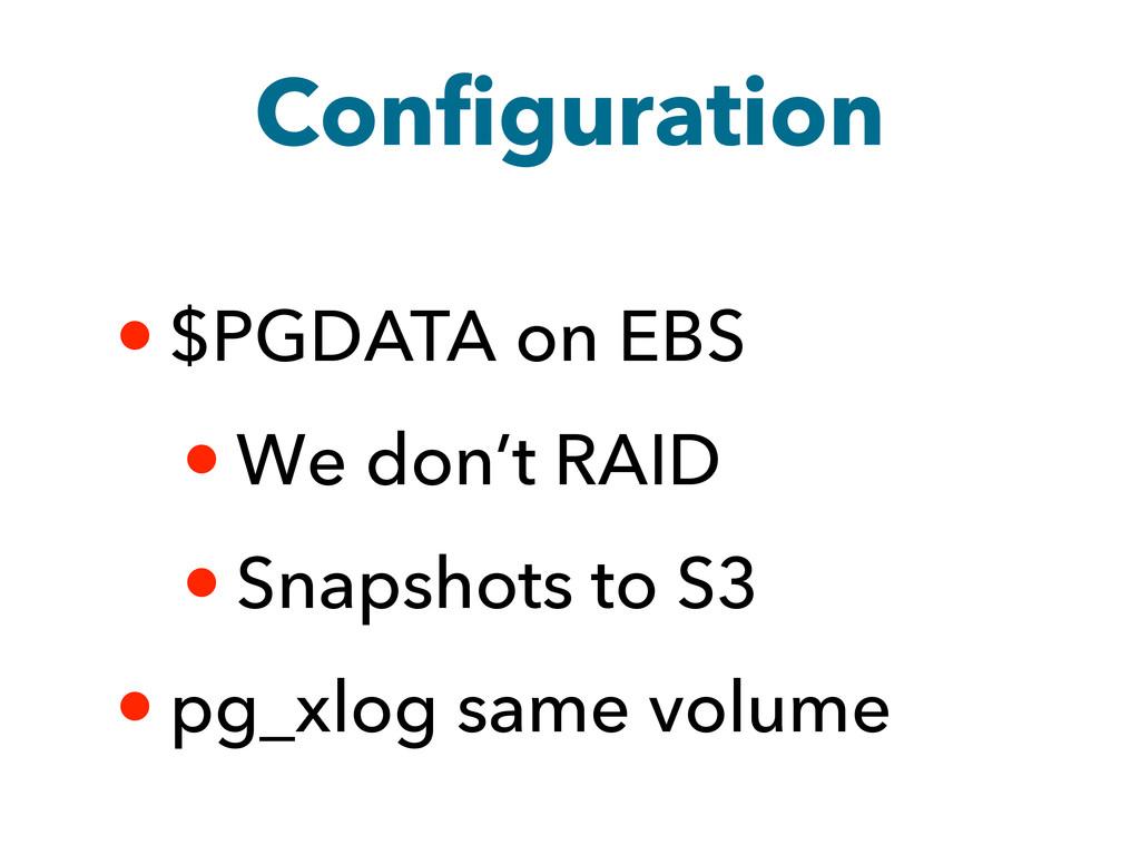 Configuration • $PGDATA on EBS • We don't RAID ...