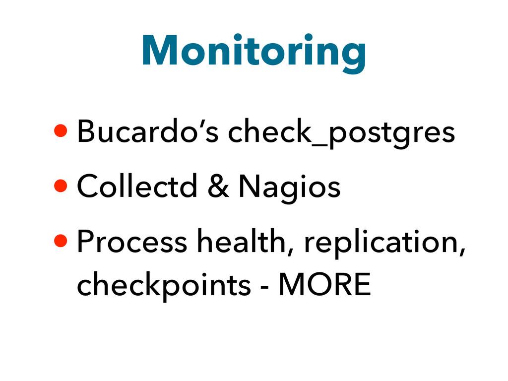Monitoring • Bucardo's check_postgres • Collect...