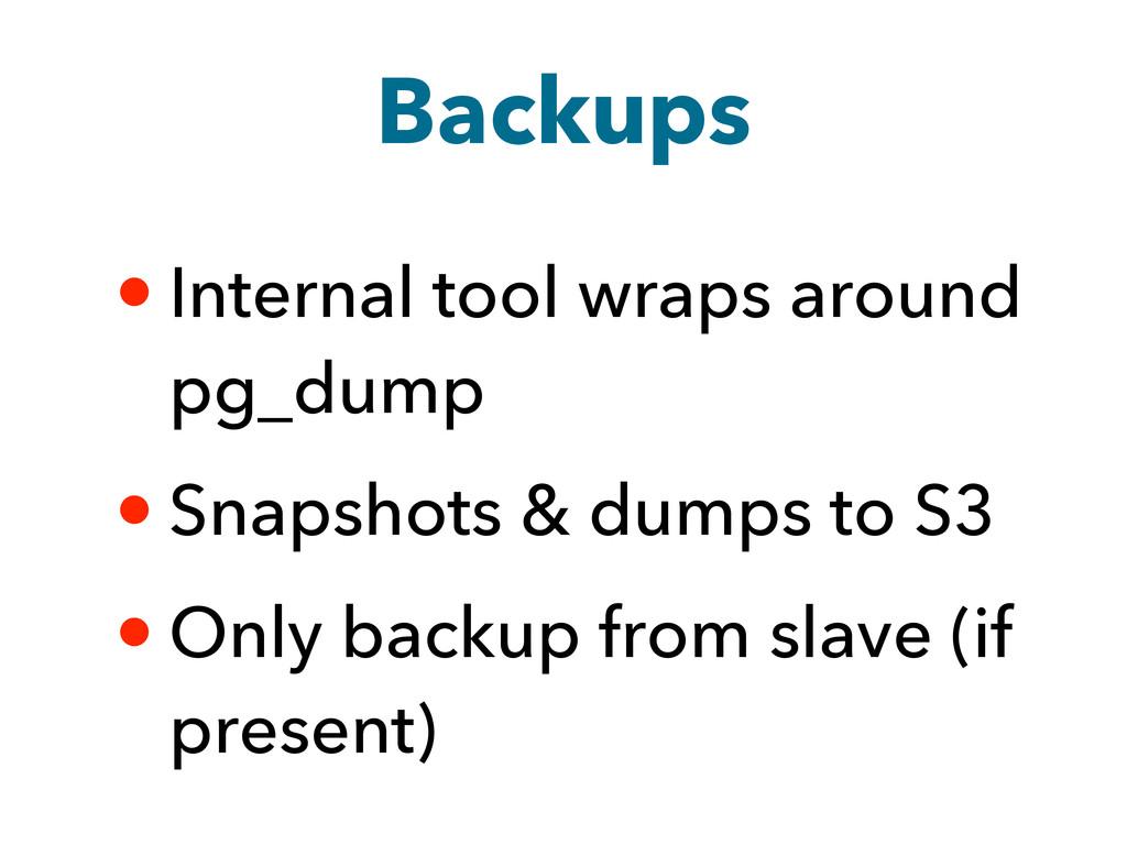 Backups • Internal tool wraps around pg_dump • ...