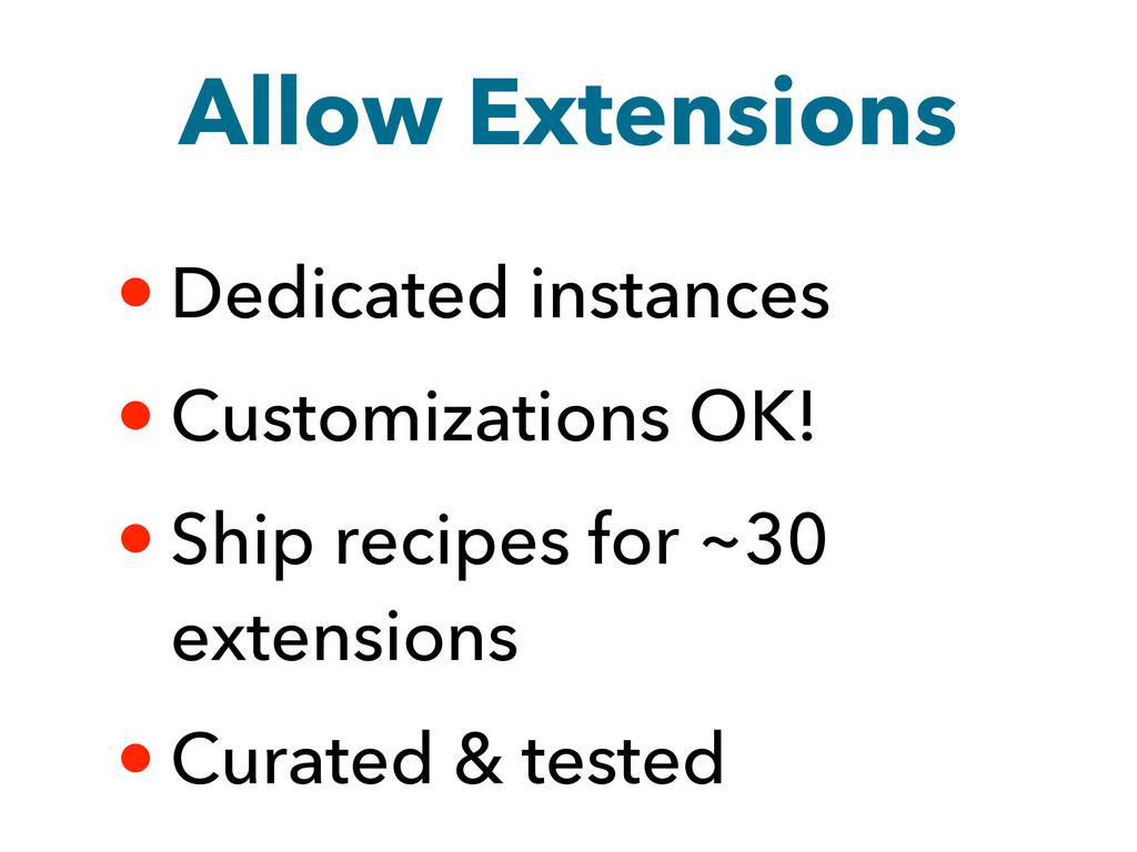 Allow Extensions • Dedicated instances • Custom...