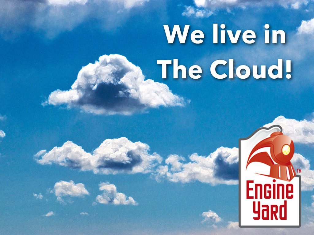 We live in The Cloud!