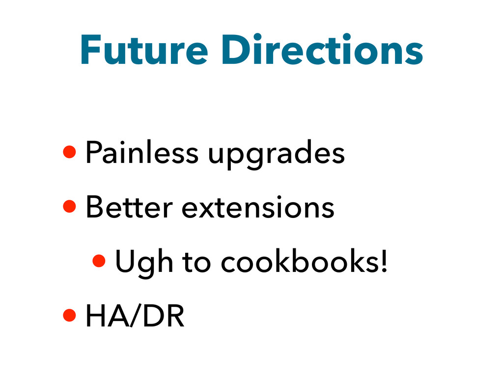 Future Directions • Painless upgrades • Better ...