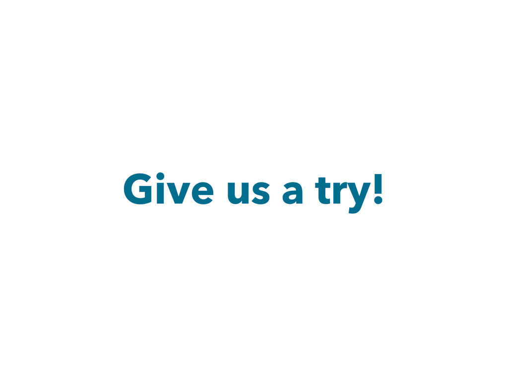 Give us a try!