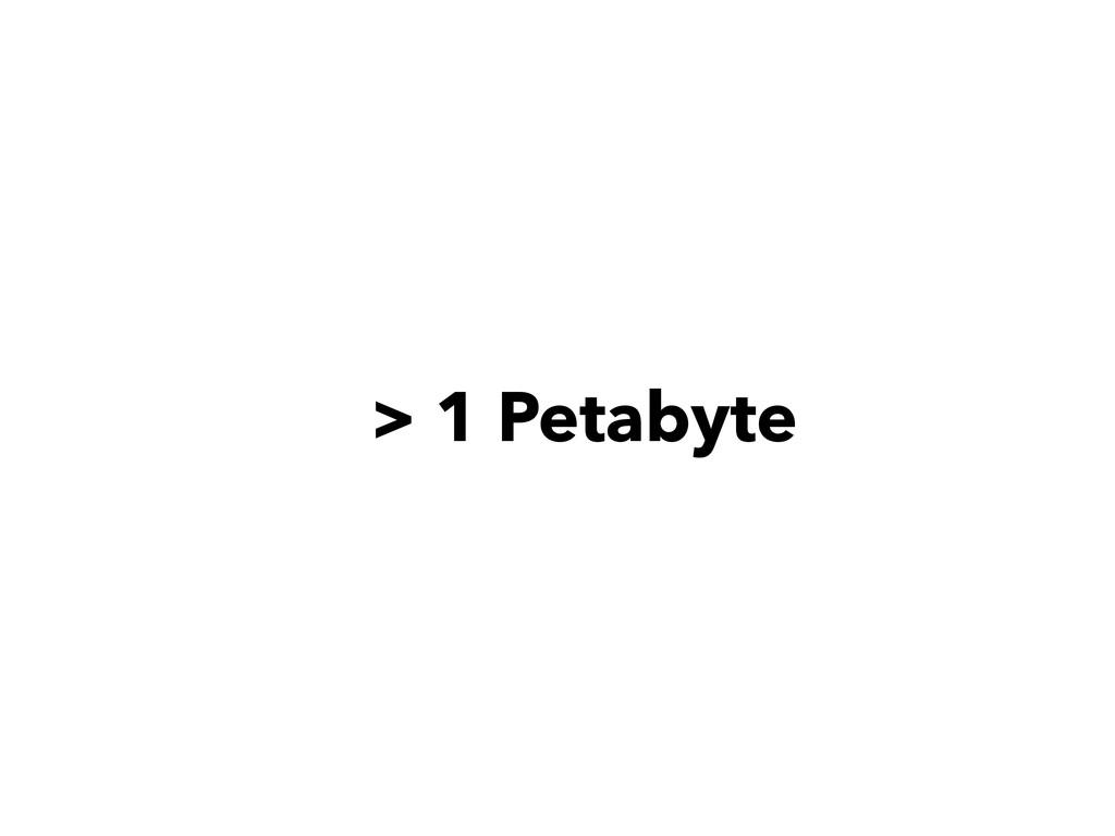 > 1 Petabyte