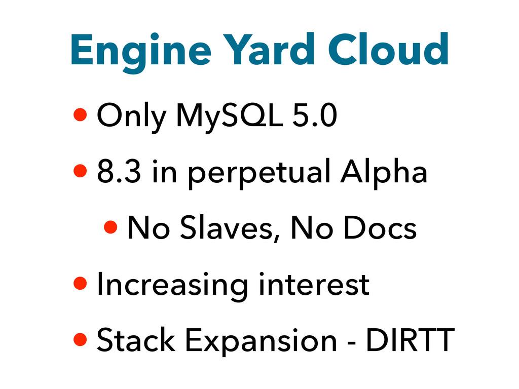 Engine Yard Cloud • Only MySQL 5.0 • 8.3 in per...