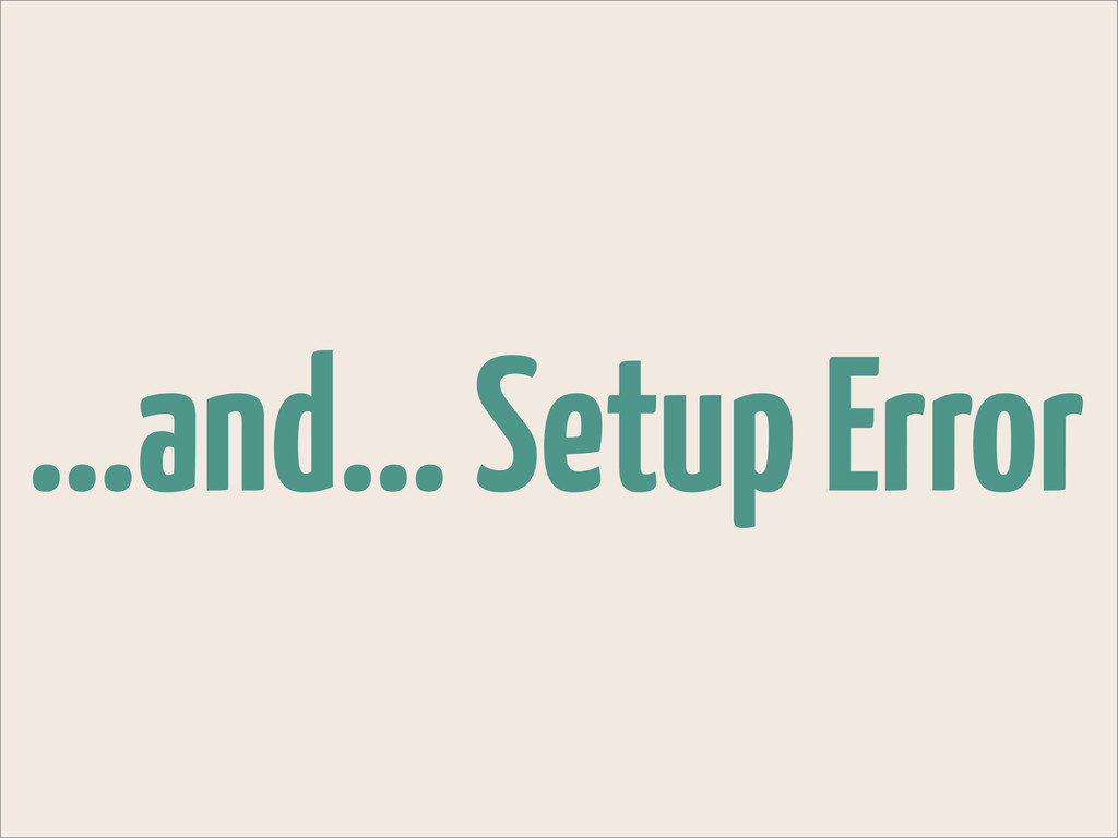...and... Setup Error