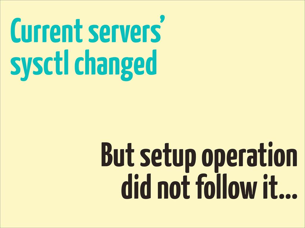 Current servers' sysctl changed But setup opera...