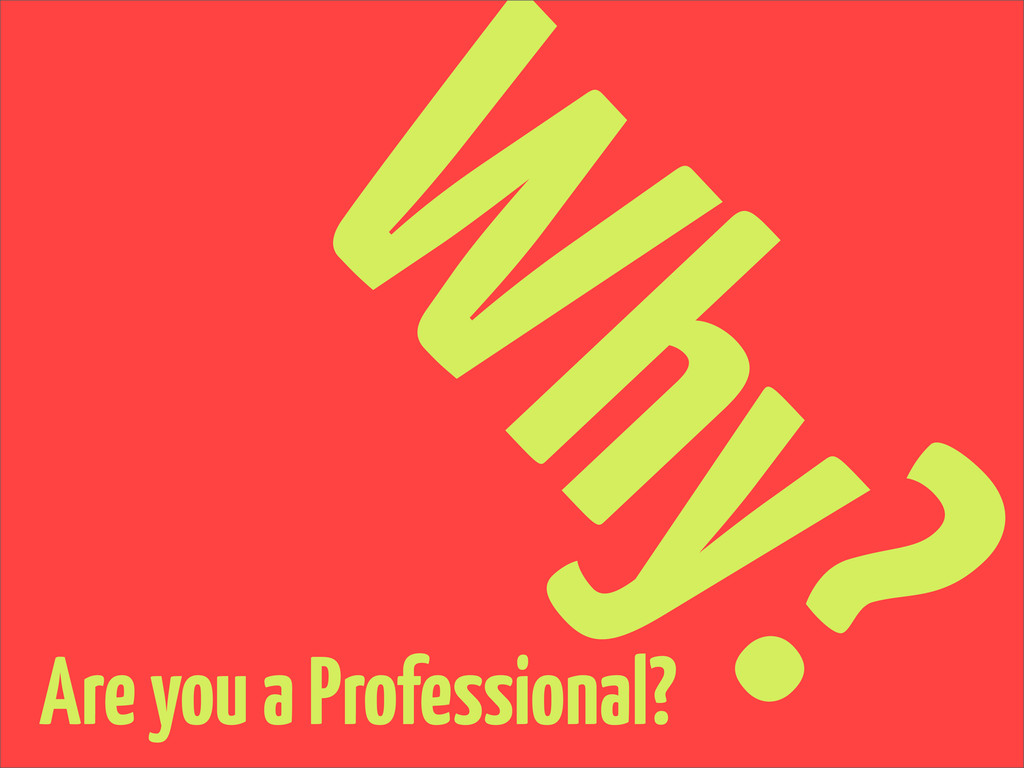 Why? Are you a Professional?