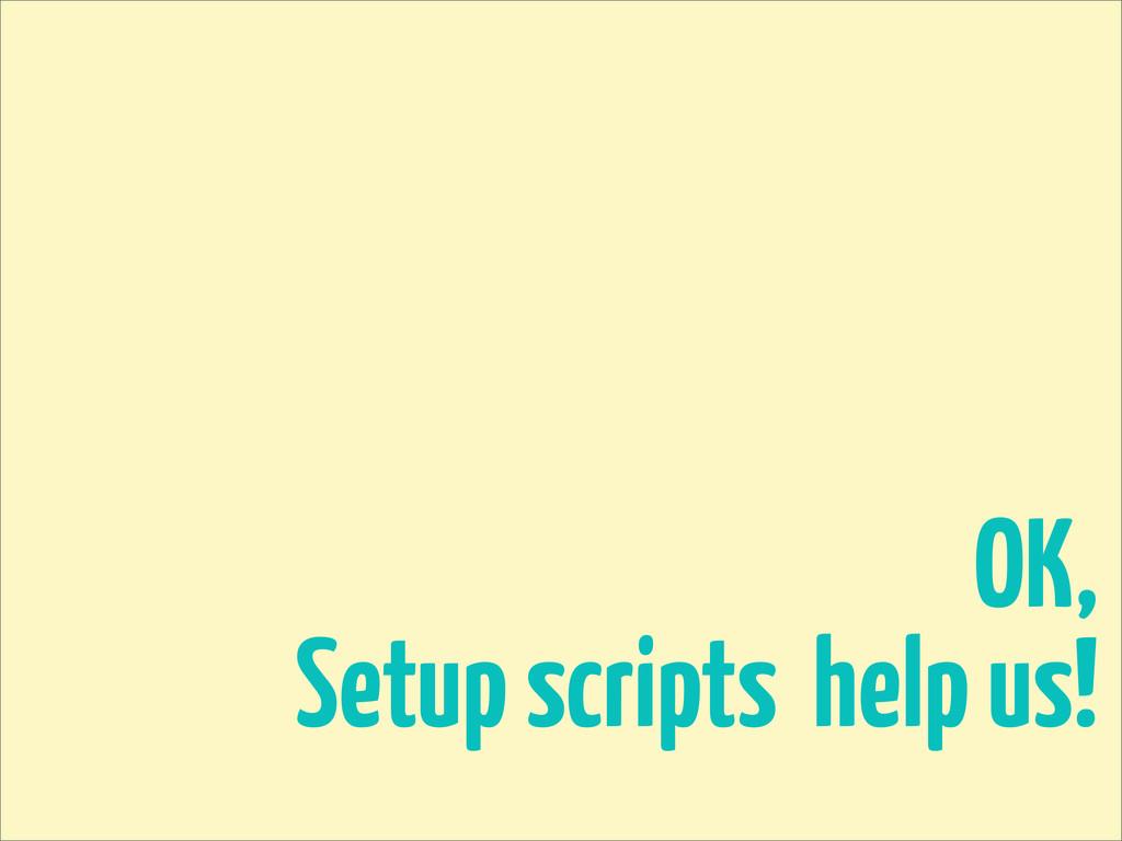 OK, Setup scripts help us!