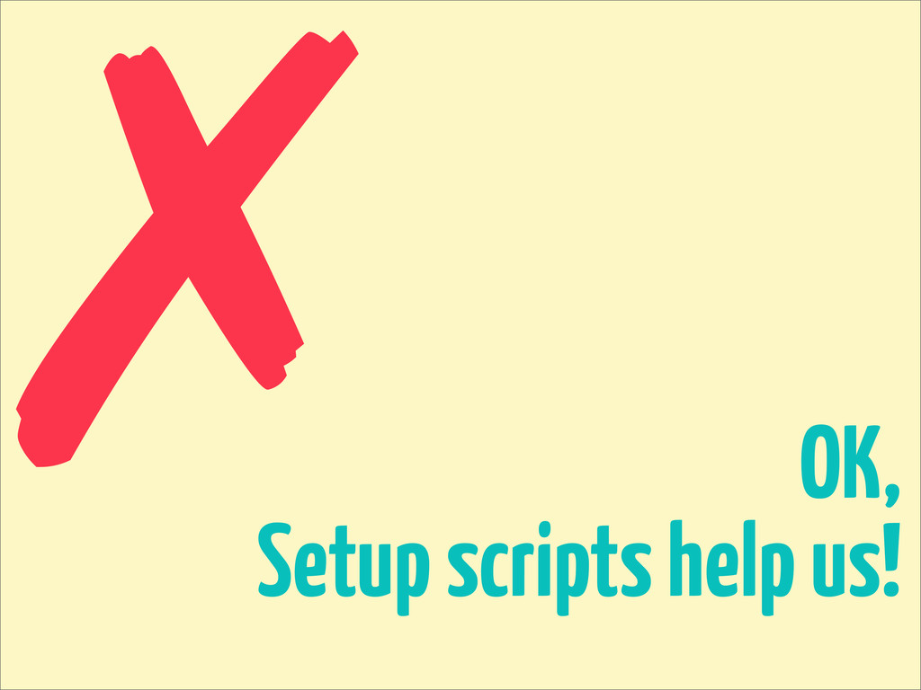 OK, Setup scripts help us! ✗