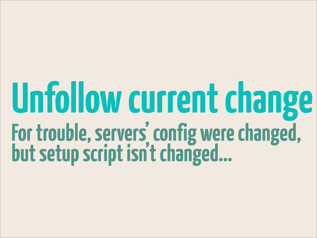 Unfollow current change For trouble, servers' c...
