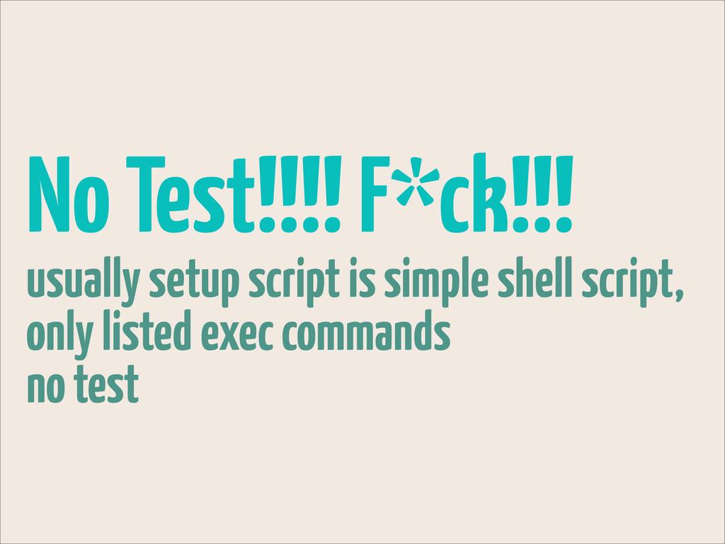 No Test!!!! F*ck!!! usually setup script is sim...