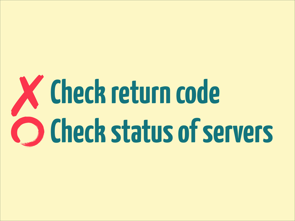 Check return code Check status of servers ✗