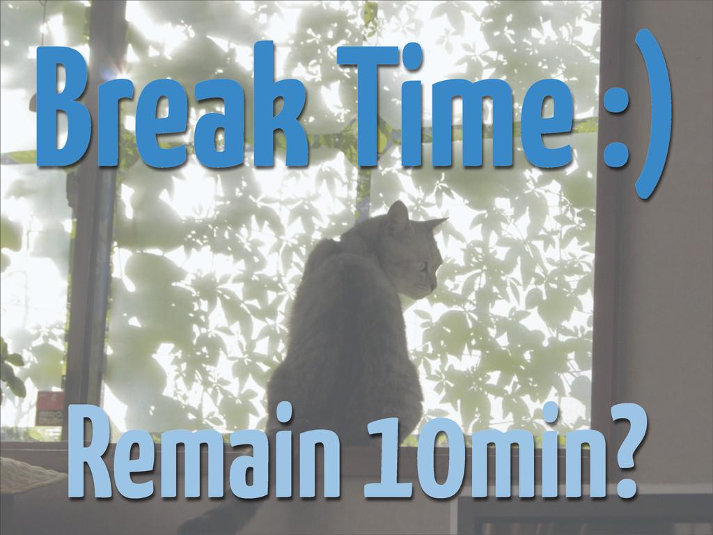 Break Time :) Remain 10min?