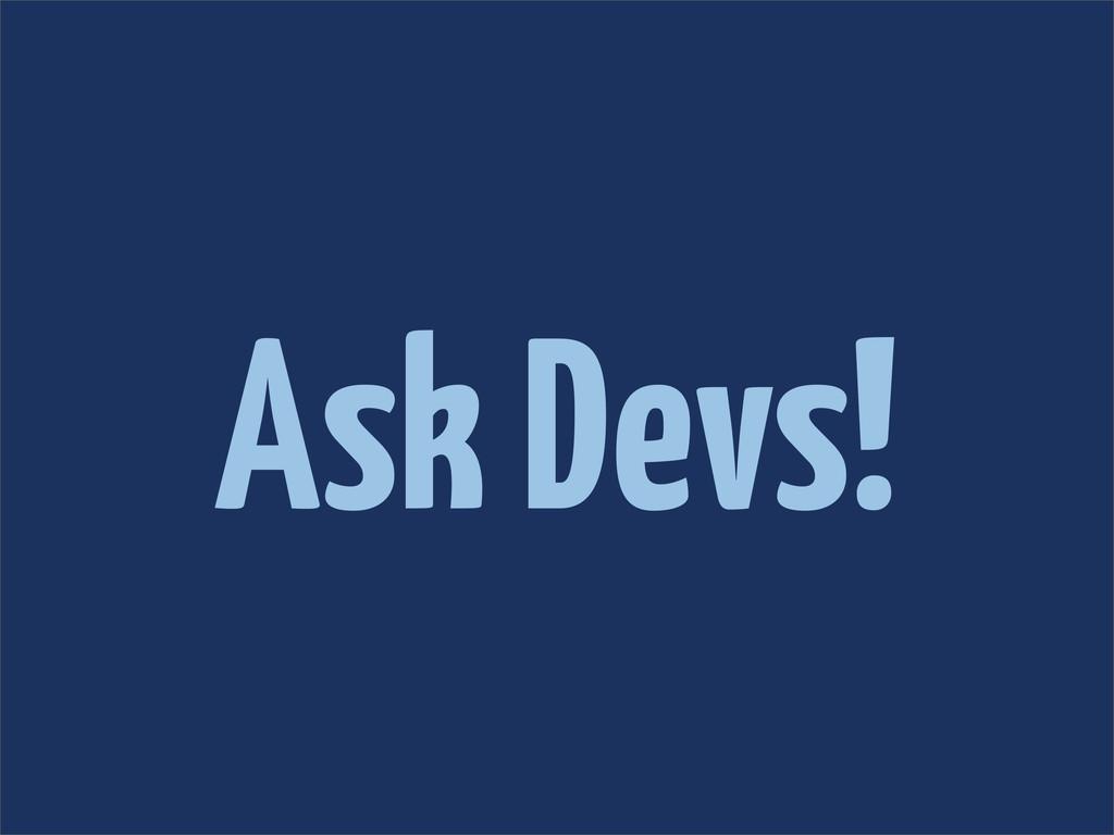 Ask Devs!