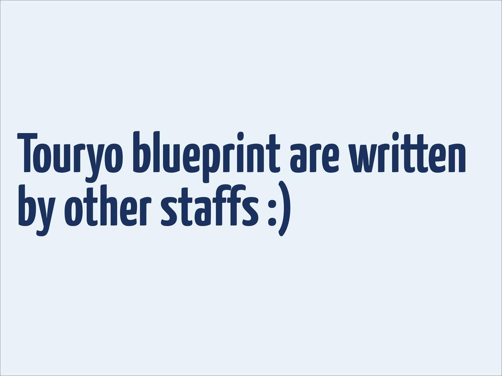 Touryo blueprint are written by other staffs :)