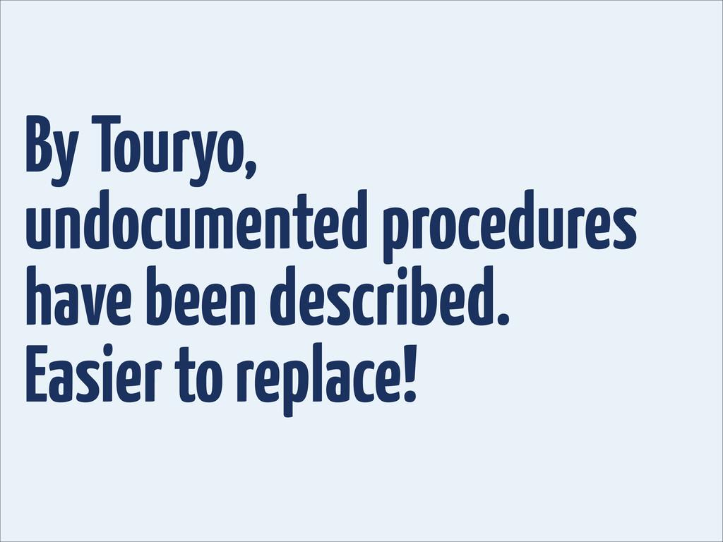 By Touryo, undocumented procedures have been de...