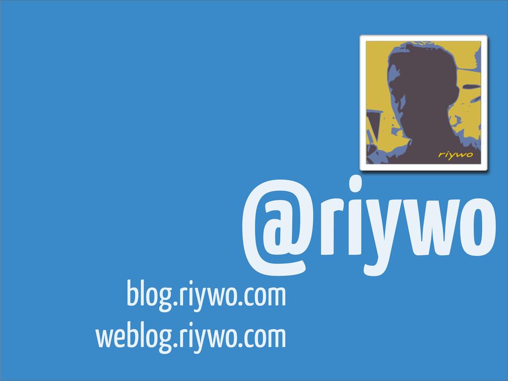 @riywo blog.riywo.com weblog.riywo.com