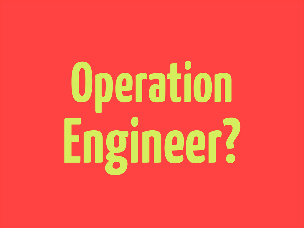 Operation Engineer?