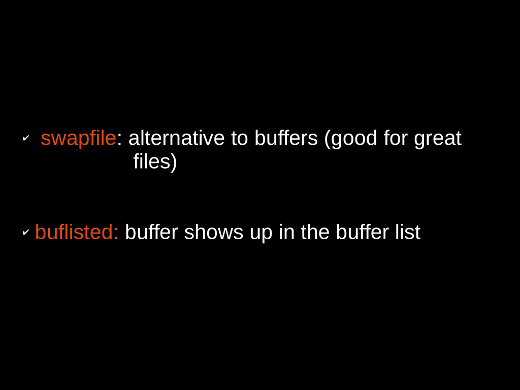 ✔ swapfile: alternative to buffers (good for gr...