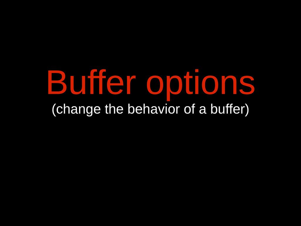 Buffer options (change the behavior of a buffer)